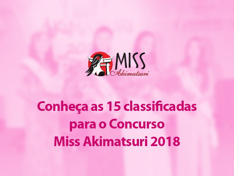 Img: Conheça as 15 classificadas para o Concurso Miss Akimatsuri 2018